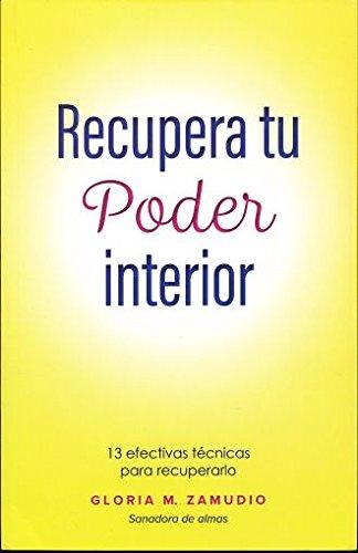 RECUPERA TU PODER INTERIOR. 13 EFECTIVAS TECNICAS PARA RECUPERARLO