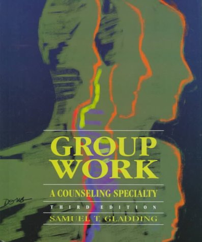 Group Work: A Counseling Specialty (3rd Edition)
