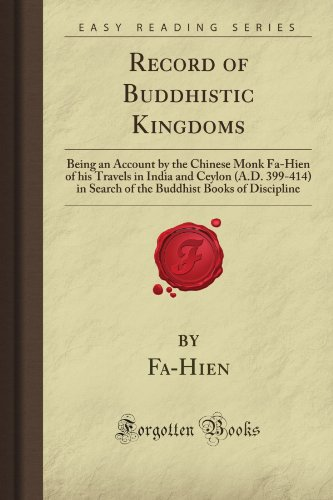 Record of Buddhistic Kingdoms: Being an Account by the Chinese Monk Fa-Hien of his Travels in India and Ceylon (A.D. 399-414) in Search of the Buddhist Books of Discipline (Forgotten Books)