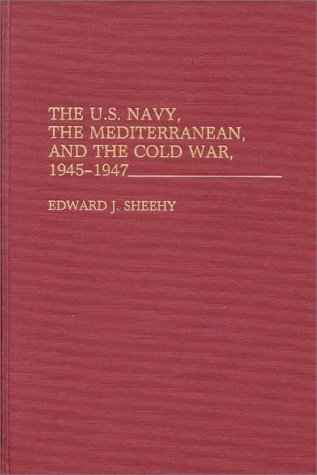 The U.S. Navy, The Mediterranean, And The Cold War, 1945-1947: (Contributions In Military Studies)