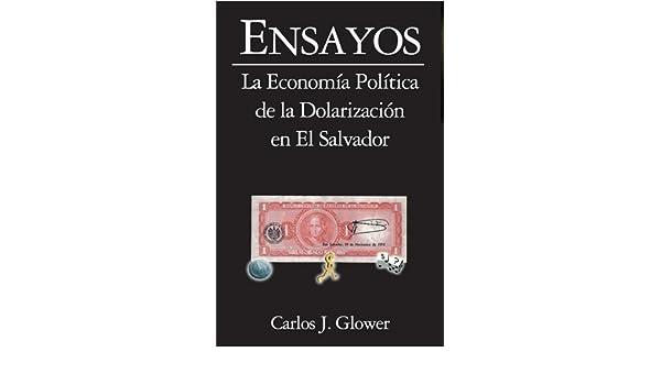 Ensayos: La Economía Política de la Dolarizacion en El Salvador eBook: Carlos Glower: Amazon.es: Tienda Kindle