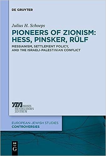 Pioneers of Zionism: Hess, Pinsker, Rulf: Messianism, Settlement Policy, and the Israeli-Palestinian Conflict (Europaisch-Judische Studien Kontroversen)