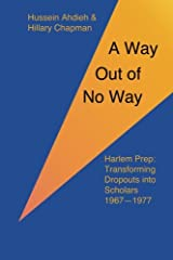 A Way Out of No Way: Harlem Prep: Transforming Dropouts into Scholars, 1967-1977 Paperback