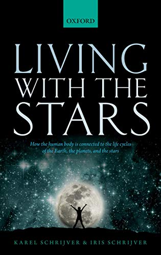 (Living with the Stars: How the Human Body is Connected to the Life Cycles of the Earth, the Planets, and the Stars)