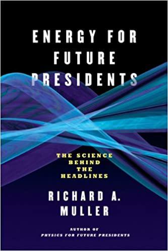 Energy For Future Presidents: The Science Behind The Headlines por Richard A. Muller epub
