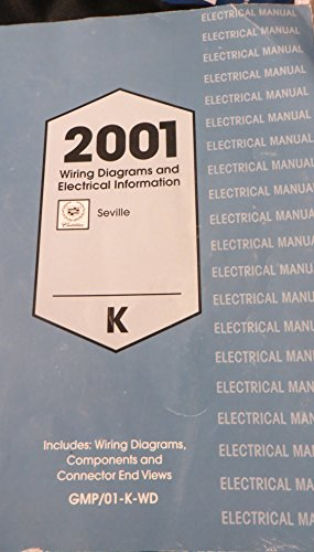2001 Wiring Diagrams and Electrical Information Seville Cadillac K (includes wiring diagrams, components and connector end views) GMP/01-K-WD