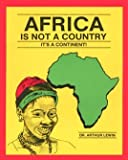 Africa Is Not a Country : It's a Continent, Lewin, Arthur, 0962891118