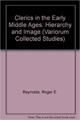 Clerics in the Early Middle Ages: Hierarchy and Image (Variorum Collected Studies)