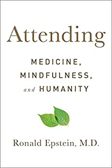 Attending: Medicine, Mindfulness, and Humanity by [Epstein, Ronald]