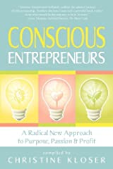 Conscious Entrepreneurs: A Radical New Approach to Purpose, Passion and Profit Kindle Edition