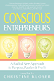 Conscious Entrepreneurs: A Radical New Approach to Purpose, Passion and Profit