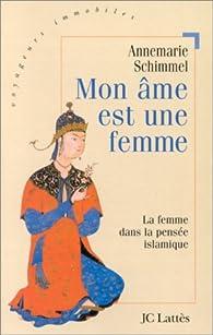 Mon âme est une femme : La Femme dans la pensée islamique par Annemarie Schimmel