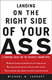 Landing on the Right Side of Your Ass: A Survival Guide for the Recently Unemployed