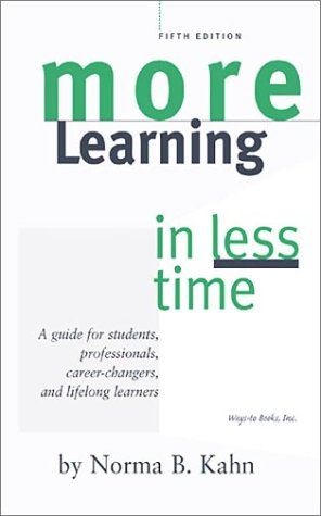 More Learning in Less Time: A Guide for Students, Professionals, Career-Changers, and Lifelong Learners
