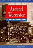 Front cover for the book Around Worcester : in old photographs by Ray Jones