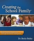 Creating the School Family : Bully-Proofing Classrooms through Emotional Intelligence, Dr. Becky Baily, 1889609323