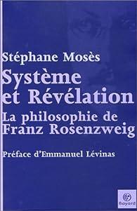 Système et Révélation : La Philosophie de Franz Rosenzweig par Stéphane Mosès