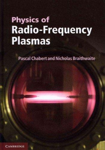 Read Online Physics of Radio-Frequency Plasmas [ PHYSICS OF RADIO-FREQUENCY PLASMAS BY Chabert, Pascal ( Author ) Apr-01-2011 ebook