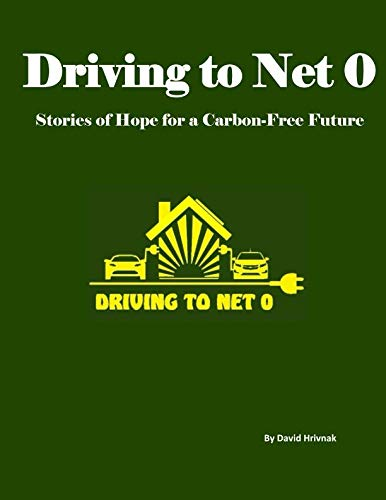 - Driving to Net 0: Stories of Hope for a Carbon Free Future