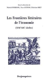 Les frontières littéraires de l'économie (XVIIe-XIXe siècles) par  Edition établie par Martial Poirson