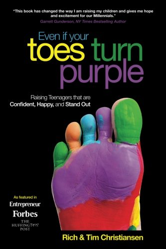 Even If Your Toes Turn Purple: Raising Teenagers That Are Confident, Happy, and Stand Out cover