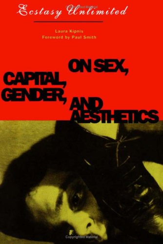 Ecstasy Unlimited: On Sex, Capital, Gender, and Aesthetics