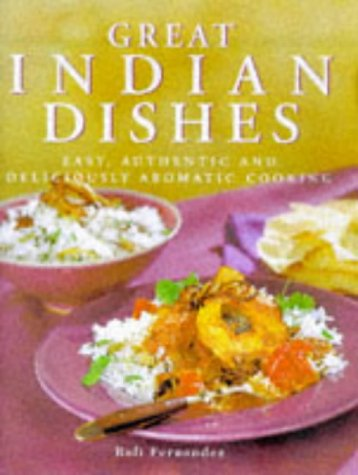 Great Indian Dishes: Easy, Authentic and Deliciously Aromatic Cooking ()