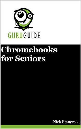 Chromebooks for Seniors: A Guru's Guide (Your Guru Guides) (Google Chromebox)