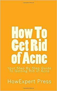 Book How To Get Rid of Acne: Your Step By Step Guide To Getting Rid of Acne