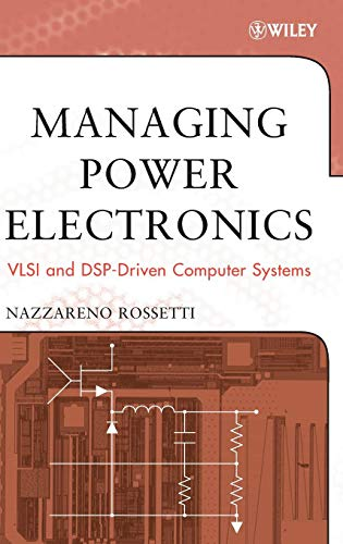 Managing Power Electronics: VLSI and DSP-Driven Computer Systems (Wiley - IEEE)