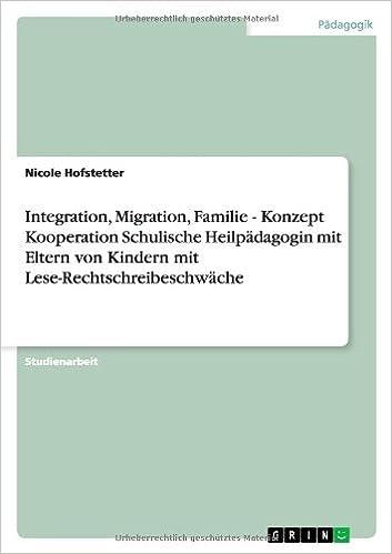 Integration, Migration, Familie - Konzept Kooperation Schulische Heilpadagogin Mit Eltern Von Kindern Mit Lese-Rechtschreibeschwache