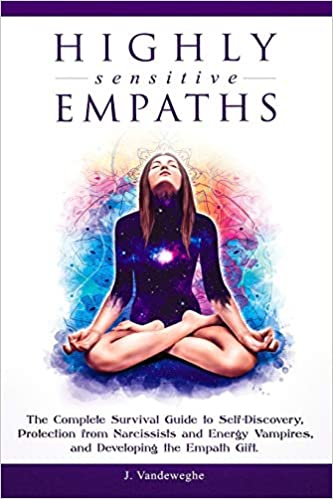 Highly Sensitive Empaths: The Complete Survival Guide to