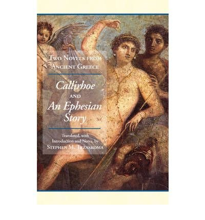 Two Novels from Ancient Greece: Callirhoe & An Ephesian Story (Paperback) - Common