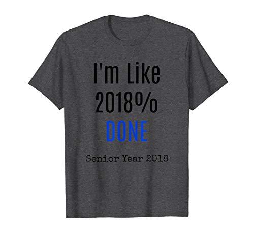(I'm Like 2018% DONE Senior year High school Graduation Top)