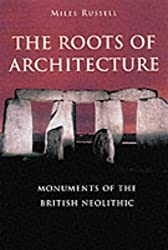 Monuments of the British Neolithic: the Roots of Architecture