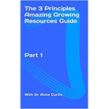 The 3 Principles Amazing Growing Resources Guide: Part 1