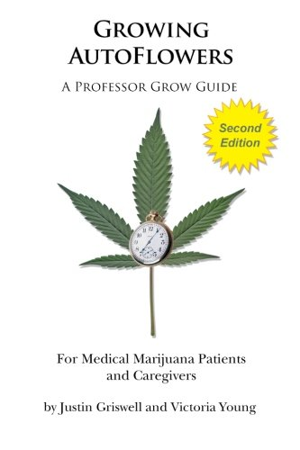 Growing AutoFlowers, Second Edition: For Medical Marijuana Patient and Caregivers by Professor Grow LLC