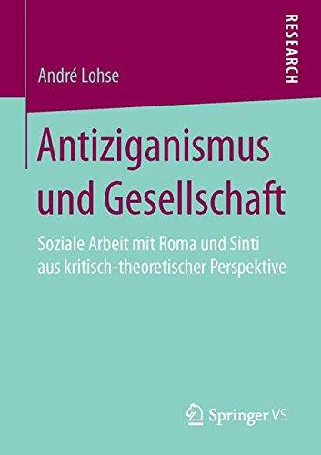 Antiziganismus und Gesellschaft: Soziale Arbeit mit Roma und Sinti aus kritisch-theoretischer Perspektive
