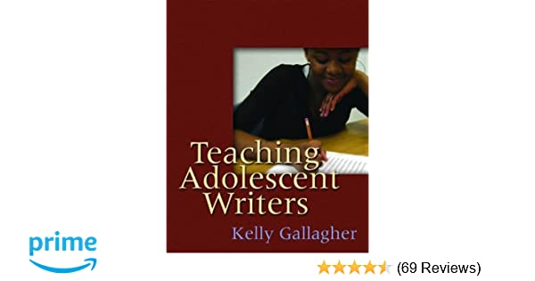 teaching adolescent writers gallagher kelly