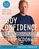 BODY CONFIDENCE : Body Confidence [BODY CONFIDENCE] : Venice Nutrition's 3-Step System That Unlocks Your Body's Full Potential [Paperback] Mark Macdonald (Author) (TRIM, TONE, TAKE IT to the NEXT LEVEL!)