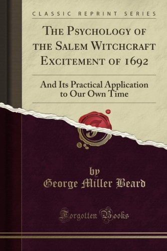 The Psychology of the Salem Witchcraft Excitement of 1692: And Its Practical Application to Our Own Time (Classic Reprin
