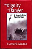 img - for Dignity of Danger: A Novel of the Pacific Wat book / textbook / text book