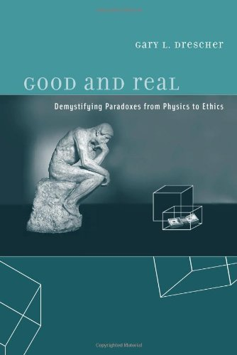 Download Good and Real: Demystifying Paradoxes from Physics to Ethics (Bradford Books) Pdf