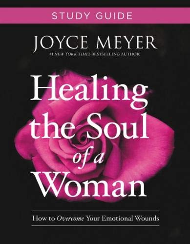 Healing the Soul of a Woman Study Guide: How to Overcome Your Emotional Wounds (Best Soup Of The Month Club)