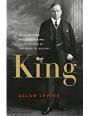 King: William Lyon Mackenzie King: A Life Guided by the Hand of Destiny
