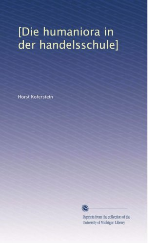 [Die humaniora in der handelsschule] (German Edition)
