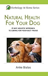 Natural Health for Your Dog (Herbology At Home) (English Edition)