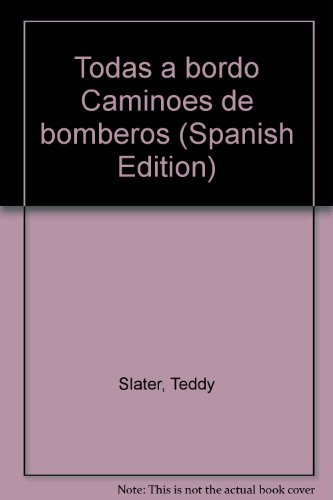Todas a bordo Caminoes de bomberos (Spanish Edition)