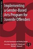 Implementing a Gender-Based Arts Program for Juvenile Offenders (Real-World Criminology)