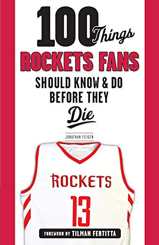100 Things Rockets Fans Should Know & Do Before They Die (100 Things...Fans Should Know) ()